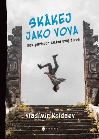 Skákej jako Vova -- Jak parkour změní tvůj život [E-kniha]